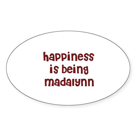 happiness is being Madalynn Oval Sticker