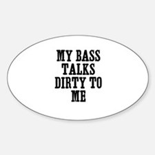 my bass talks dirty to me Oval Decal