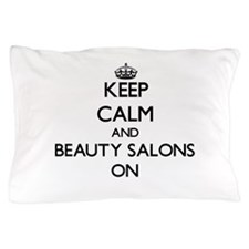 Keep Calm and Beauty Salons ON Pillow Case