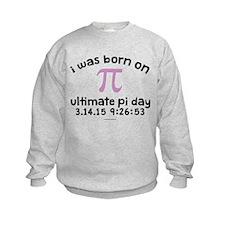 I Was Born on Ultimate Pi Day 2015 Sweatshirt