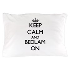 Keep Calm and Bedlam ON Pillow Case