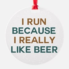 I run because I really like beer Ornament