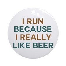 I run because I really like beer Ornament (Round)
