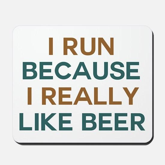 I run because I really like beer Mousepad