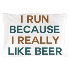 I run because I really like beer Pillow Case