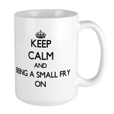 Keep Calm and Being A Small Fry ON Mugs