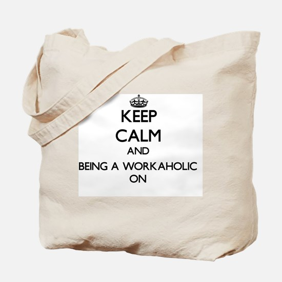 Keep Calm and Being A Workaholic ON Tote Bag