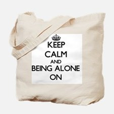 Keep Calm and Being Alone ON Tote Bag