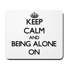 Keep Calm and Being Alone ON Mousepad