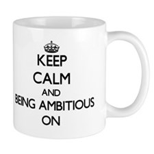 Keep Calm and Being Ambitious ON Mug