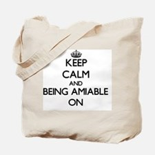 Keep Calm and Being Amiable ON Tote Bag