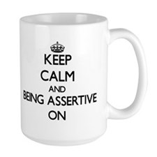 Keep Calm and Being Assertive ON Mugs
