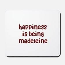 happiness is being Madeleine Mousepad