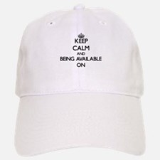 Keep Calm and Being Available ON Baseball Baseball Cap