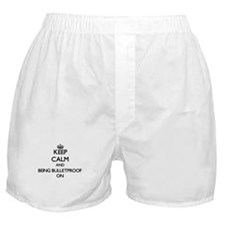 Keep Calm and Being Bulletproof ON Boxer Shorts