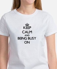 Keep Calm and Being Busy ON T-Shirt
