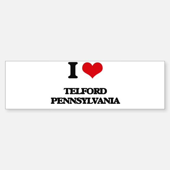 I love Telford Pennsylvania Bumper Bumper Bumper Sticker