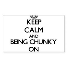 Keep Calm and Being Chunky ON Decal