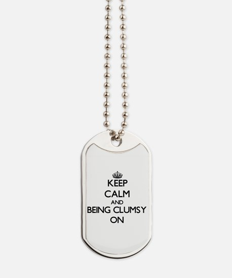 Keep Calm and Being Clumsy ON Dog Tags