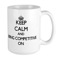 Keep Calm and Being Competitive ON Mugs