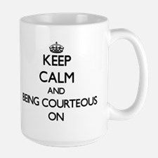 Keep Calm and Being Courteous ON Mugs
