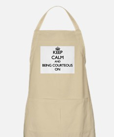 Keep Calm and Being Courteous ON Apron