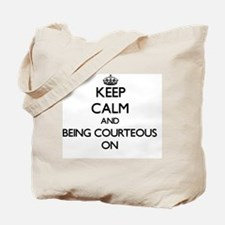 Keep Calm and Being Courteous ON Tote Bag
