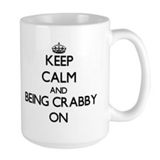 Keep Calm and Being Crabby ON Mugs
