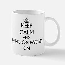 Keep Calm and Being Crowded ON Mug
