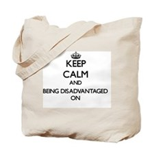 Keep Calm and Being Disadvantaged ON Tote Bag