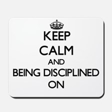 Keep Calm and Being Disciplined ON Mousepad