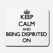 Keep Calm and Being Dispirited ON Mousepad