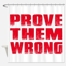 Prove Them Wrong Shower Curtain