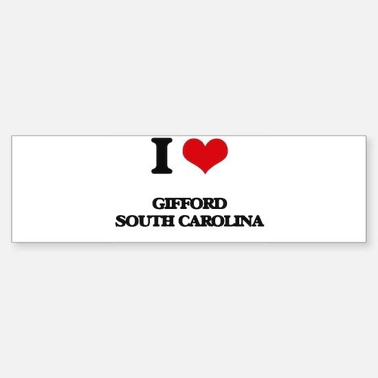 I love Gifford South Carolina Bumper Bumper Bumper Sticker