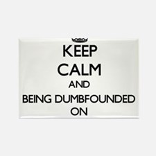 Keep Calm and Being Dumbfounded ON Magnets