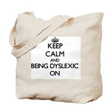 Keep Calm and Being Dyslexic ON Tote Bag