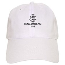 Keep Calm and Being Dyslexic ON Baseball Cap