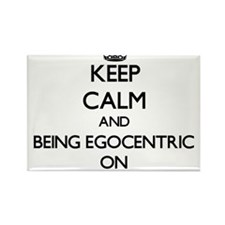 Keep Calm and BEING EGOCENTRIC ON Magnets