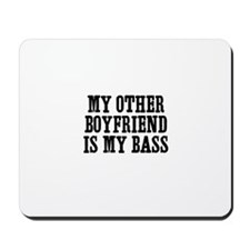 my other boyfriend is my bass Mousepad
