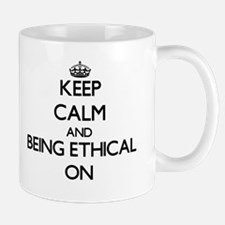 Keep Calm and BEING ETHICAL ON Mugs