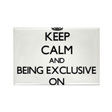 Keep Calm and BEING EXCLUSIVE ON Magnets