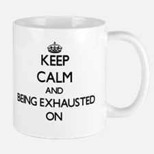 Keep Calm and BEING EXHAUSTED ON Mugs