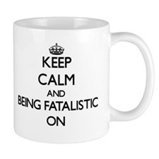 Keep Calm and Being Fatalistic ON Mugs