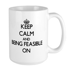 Keep Calm and Being Feasible ON Mugs