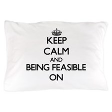 Keep Calm and Being Feasible ON Pillow Case