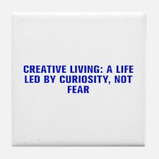 Creative Living a life led by curiosity not fear-A