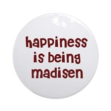 happiness is being Madisen Ornament (Round)