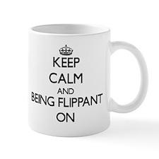 Keep Calm and Being Flippant ON Mug