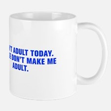 I can t adult today Please don t make me adult-Akz