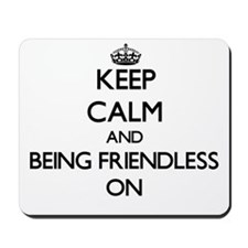 Keep Calm and Being Friendless ON Mousepad
